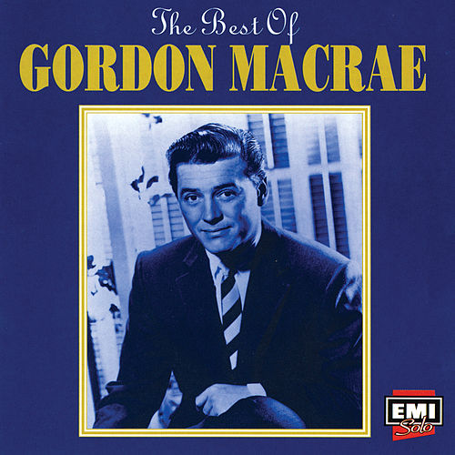 The Best Of Gordon MacRae by Gordon MacRae