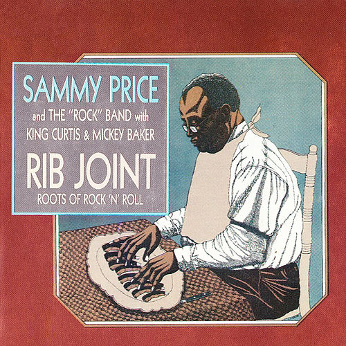 Rib Joint: Roots Of Rock 'N' Roll by Sammy Price And The Rock Band