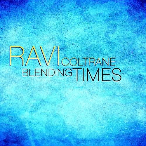 Blending Times by Ravi Coltrane