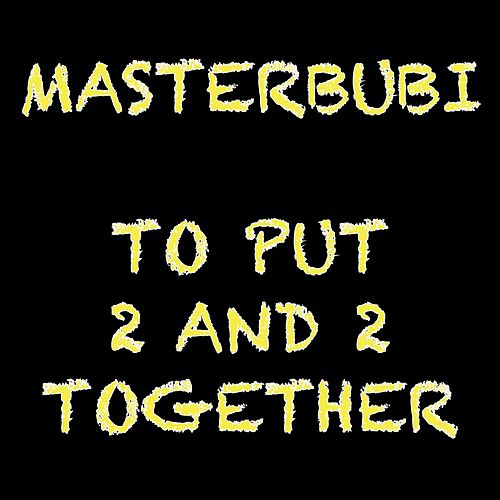 To Put 2 and 2 Together by Masterbubi