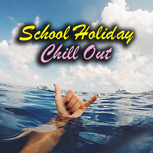School Holiday Chill Out von Various Artists