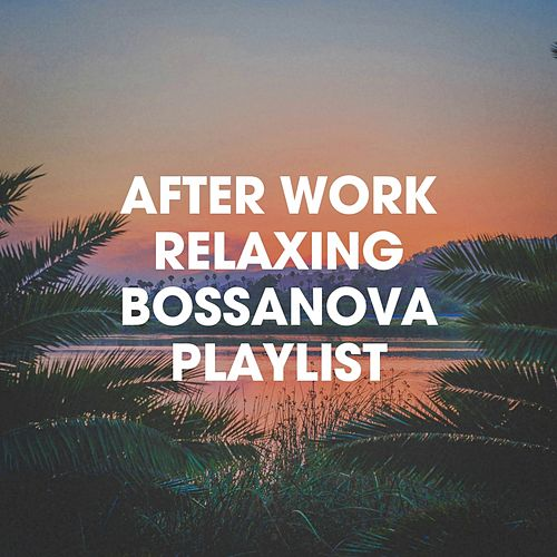 After Work Relaxing Bossanova Playlist von Various Artists