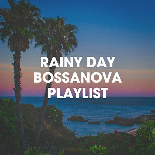 Rainy Day Bossanova Playlist von Various Artists