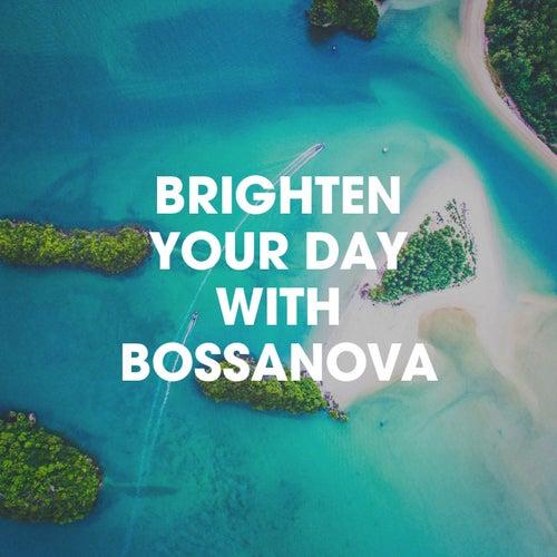 Brighten Your Day With Bossanova von Various Artists