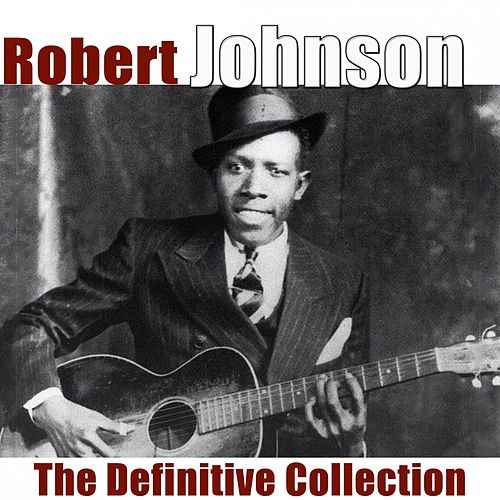 The Definitive Collection (Remastered 2018) by Robert Johnson