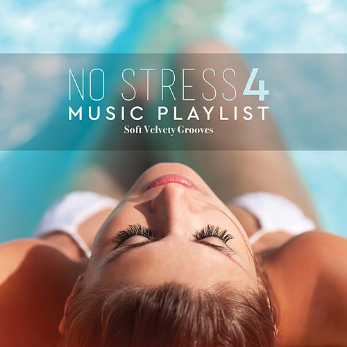 No Stress Music Playlist Vol. 4 Soft Velvety Grooves von Various Artists