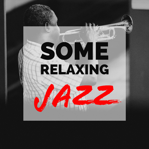 Some Relaxing Jazz von Various Artists