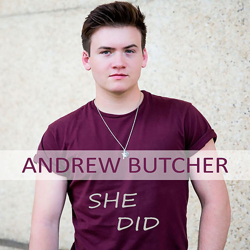 She Did by Andrew Butcher