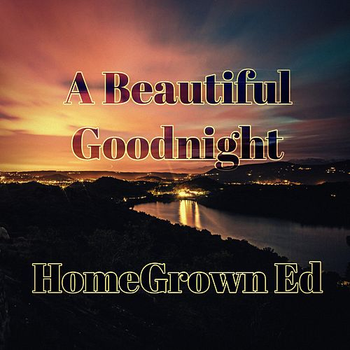 A Beautiful Goodnight by HomeGrown Ed