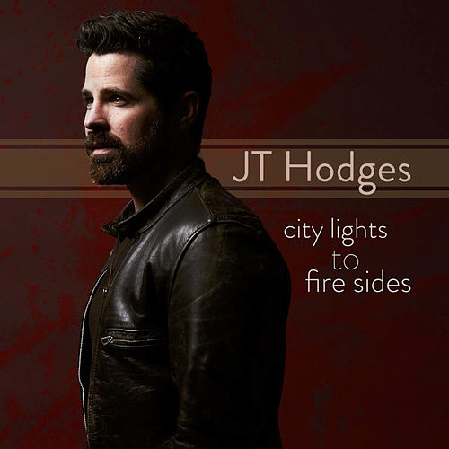 City Lights to Fire Sides by JT Hodges