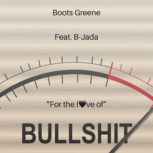 For the Love of BS by Boots Greene