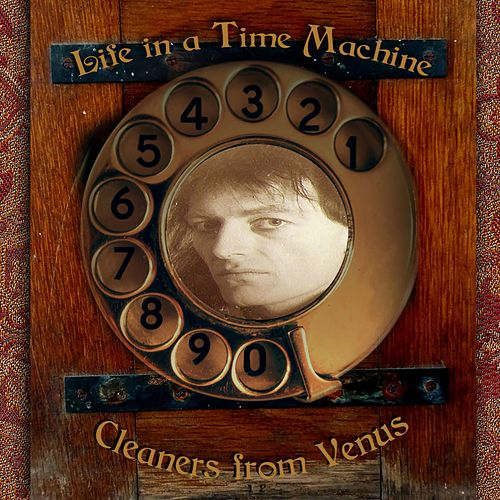 Life in a Time Machine by The Cleaners From Venus