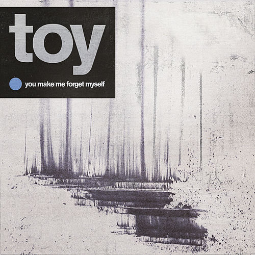 You Make Me Forget Myself by Toy