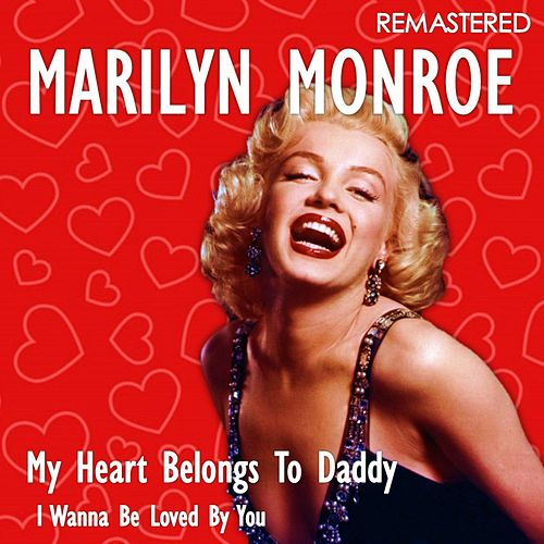 My Heart Belongs to Daddy / I Wanna Be Loved by You (Remastered) von Marilyn Monroe