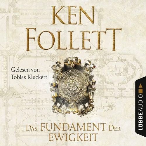 Das Fundament der Ewigkeit - Kingsbridge-Roman 3 (Ungekürzt) von Ken Follett