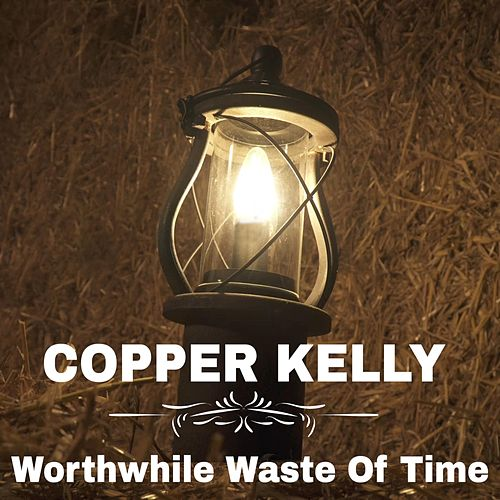 Worthwhile Waste of Time by Copper Kelly