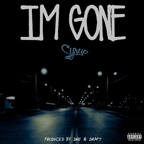 Im Gone by Syrup