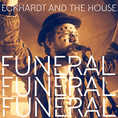 Funeral by Eckhardt And The House
