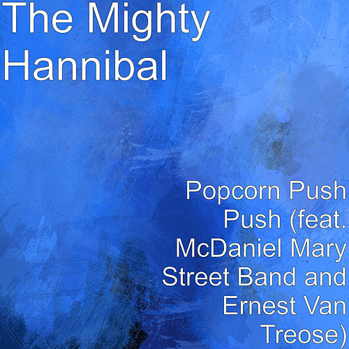 Popcorn Push Push (feat. McDaniel Mary Street Band & Ernest Van Treose) by The Mighty Hannibal