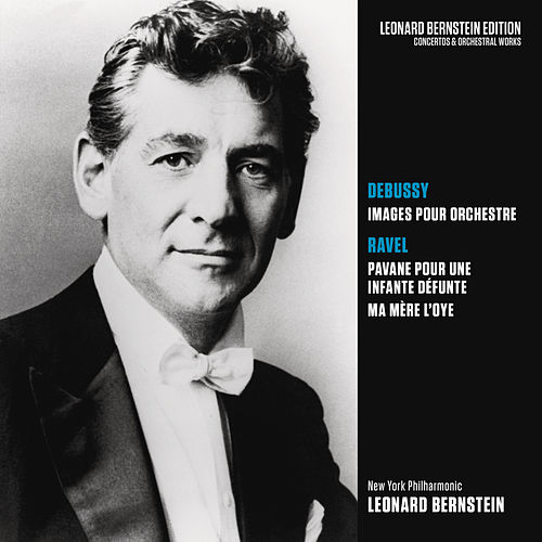 Debussy: Images pour orchestre, L. 122 - Ravel: Pavane pour une infante défunte & Ma mère l'Oye de Leonard Bernstein