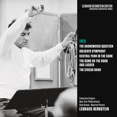 Ives: The Unanswered Question & Holidays Symphony & Central Park in the Dark & The Gong on the Hook and Ladder & The Circus Band by Leonard Bernstein, Hildegard Behrens, Peter Hofmann, Yvonne Minton, Bernd Weikl, Hans Sotin, Symphonieorchester des Bayerischen Rundfunks