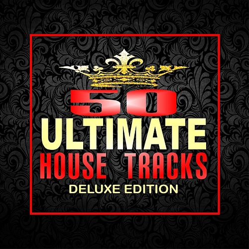 50 Ultimate House Tracks (Deluxe Edition) de Various Artists