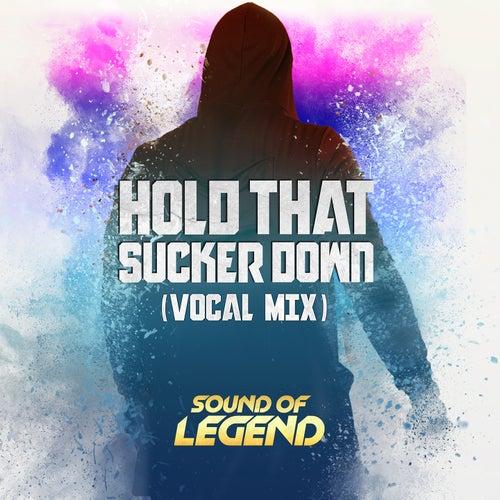 Hold That Sucker Down (Vocal Mix) de Sound Of Legend