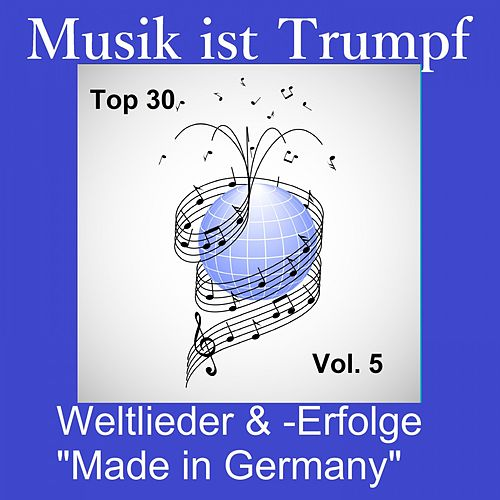 Top 30: Musik ist Trumpf - Weltlieder & -Erfolge 'Made in Germany', Vol. 5 de Various Artists