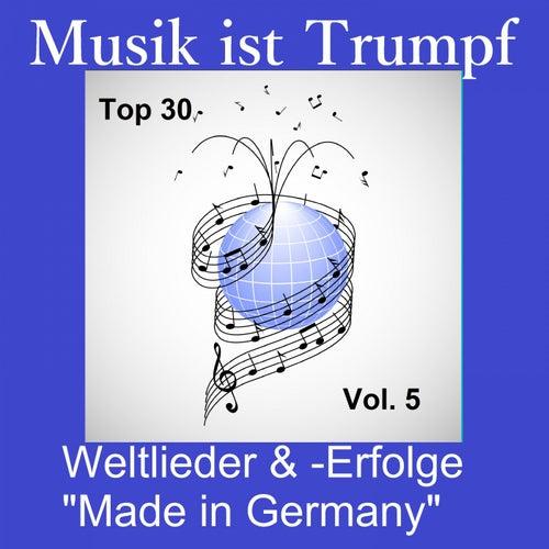 Top 30: Musik ist Trumpf - Weltlieder & -Erfolge 'Made in Germany', Vol. 5 de Various Artists