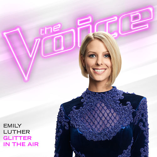 Glitter In The Air (The Voice Performance) by Emily Luther