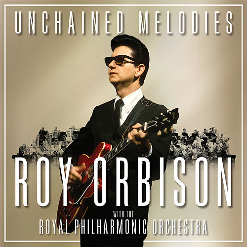 Unchained Melodies: Roy Orbison & The Royal Philharmonic Orchestra by Roy Orbison