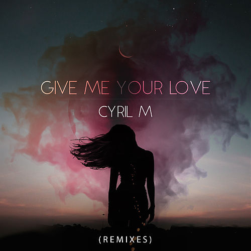 Give Me Your Love (Remixes) von Cyril M