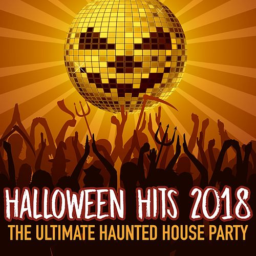 Halloween Hits 2018: The Ultimate Haunted House Party by Various Artists