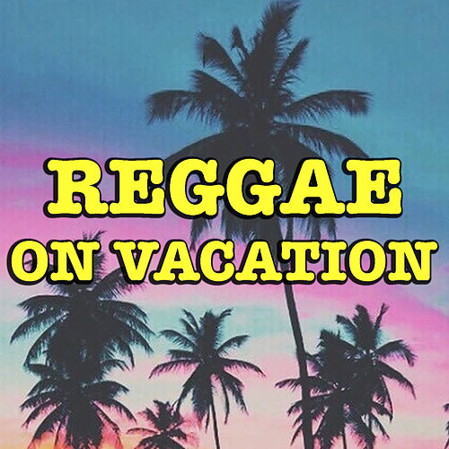 Reggae On Vacation by Various Artists