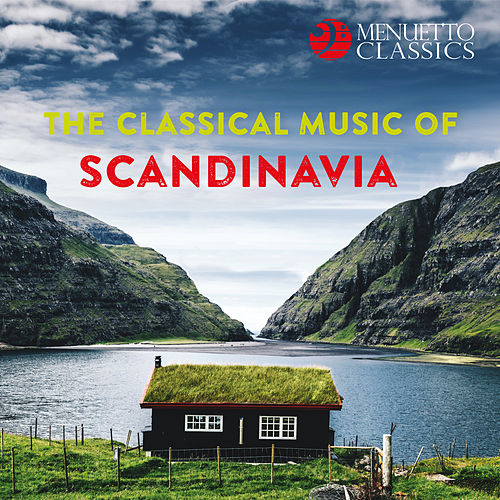 The Classical Music of Scandinavia von Various Artists