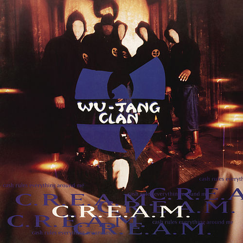 C.R.E.A.M. (Cash Rules Everything Around Me) by Wu-Tang Clan
