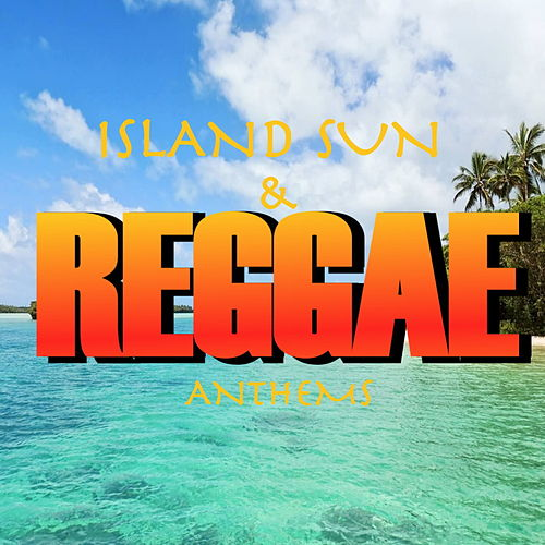 Island Sun And Reggae Anthems by Various Artists