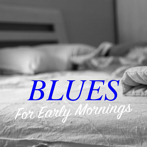 Blues For Early Mornings de Various Artists