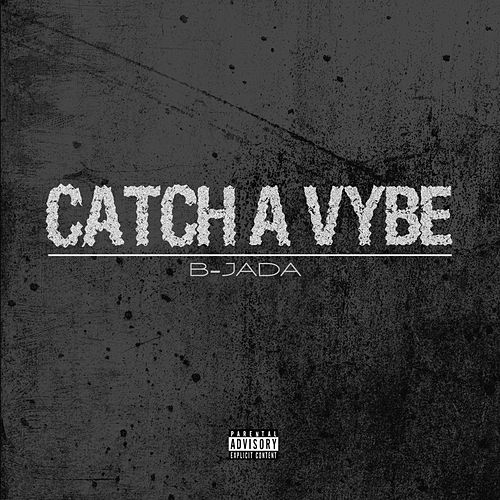 Catch a Vybe by B-Jada