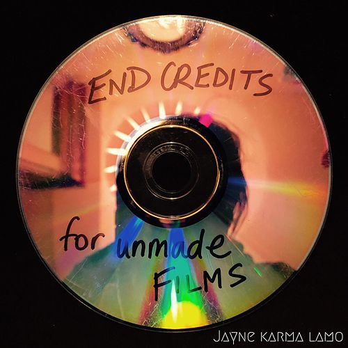 End Credits for Unmade Films by Jayne Karma Lamo