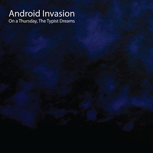 On a Thursday, the The Typist Dreams by Android Invasion