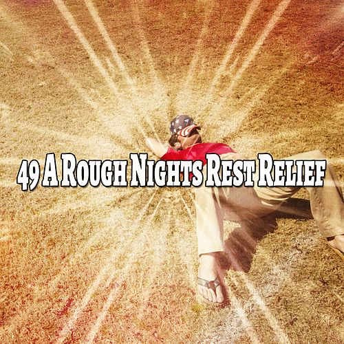 49 A Rough Nights Rest Relief von Best Relaxing SPA Music