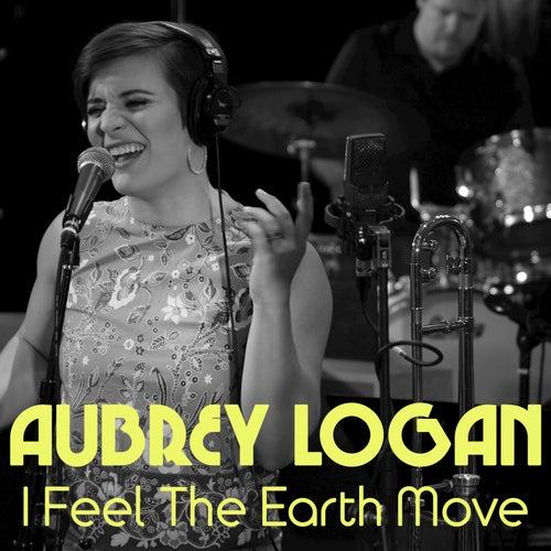 I Feel the Earth Move by Aubrey Logan