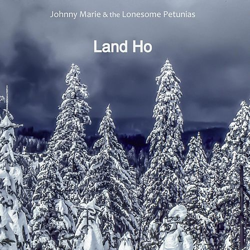 Land Ho by Johnny Marie