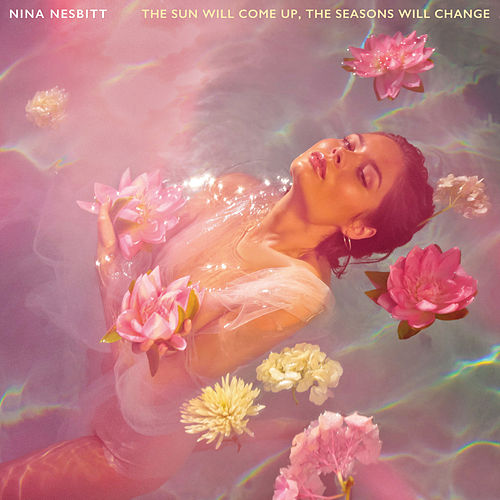 The Sun Will Come Up, The Seasons Will Change by Nina Nesbitt