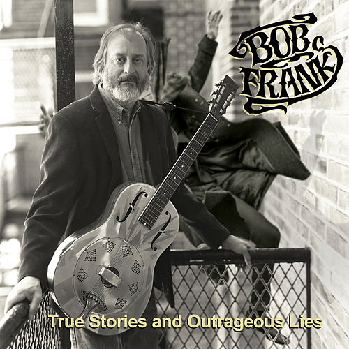 True Stories and Outrageous Lies by Bob Frank