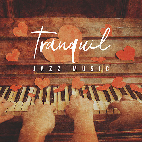 Tranquil Jazz Music (Peaceful Piano & Romantic Background Music, Best Emotional Love Songs, Deep Relax & Chill Jazz) by Various Artists