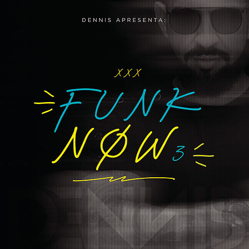 Dennis DJ Apresenta: Funk Now! Vol. 3 by Dennis DJ