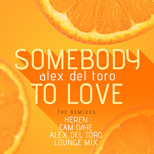 Somebody to Love (The Remixes) by Alex del Toro
