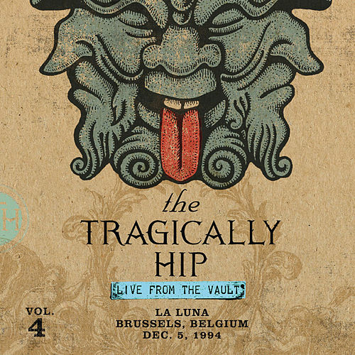 Live From The Vault (Volume 4 - La Luna - Brussels Belgium - December 5, 1994) by The Tragically Hip
